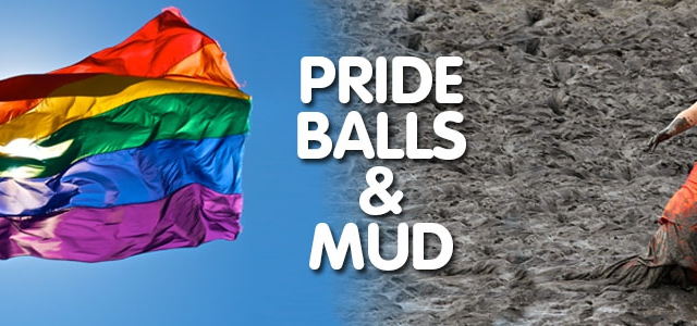 Pride, Balls & Mud