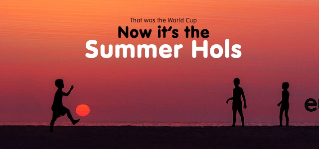 That was the World Cup, now it's the Summer Hols