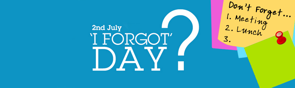 2nd July is 'I Forgot Day'