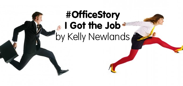 #OfficeStory Favourites – I Got the Job – By Kelly Newlands