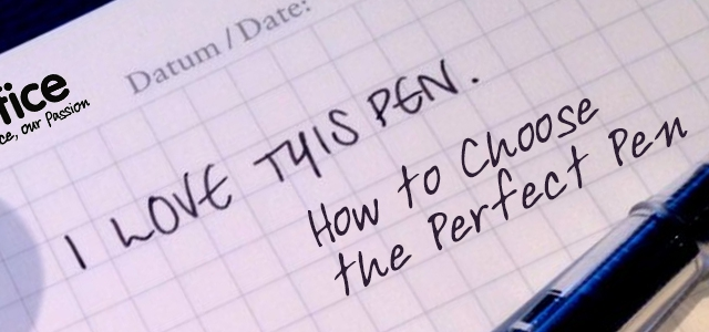 How to Choose the Perfect Pen