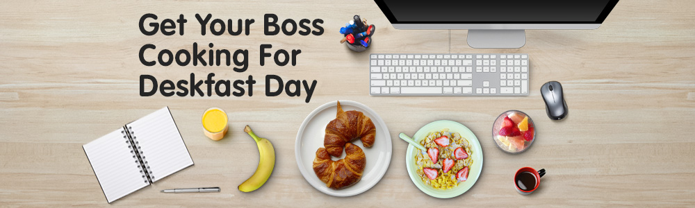 Get Your Boss Cooking For Deskfast Day