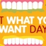 It's Eat What You Want Day