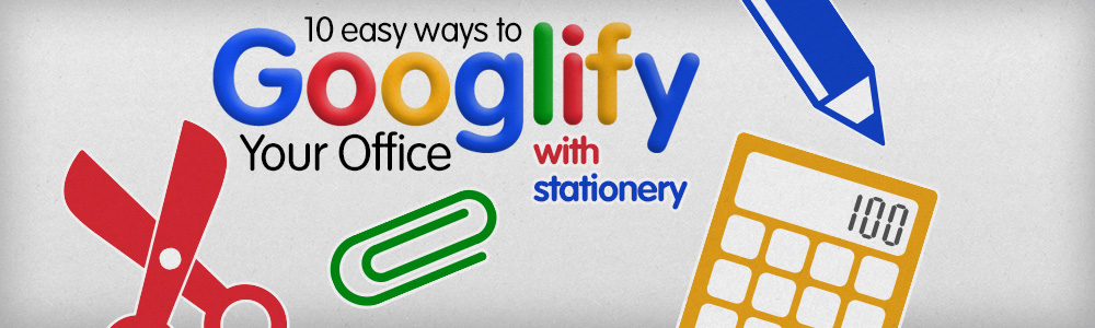 10 Easy Ways to Googlify Your Office With Stationery