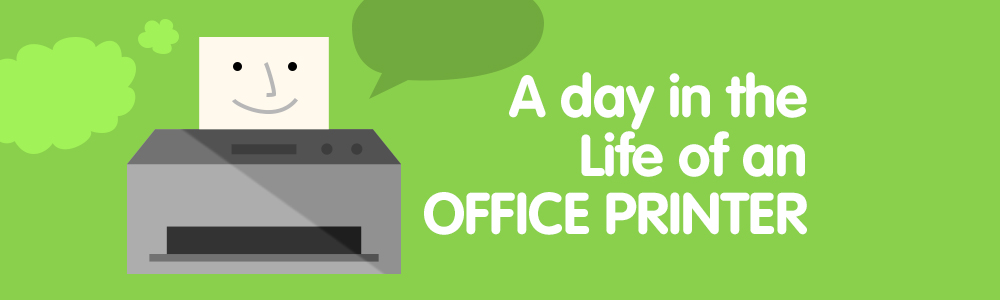 A Day In The Life Of An Office Printer