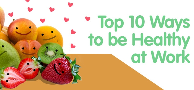 Top 10 Ways To Be Healthy At Work