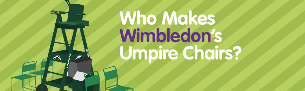 Who Makes Wimbledon's Umpire Chairs?