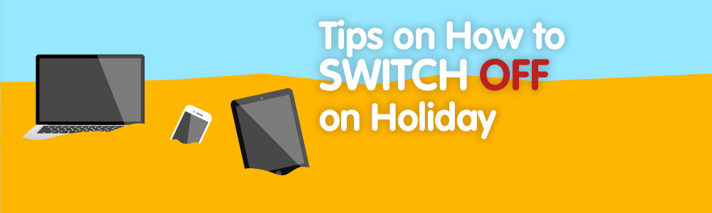 How To Switch Off On Holiday