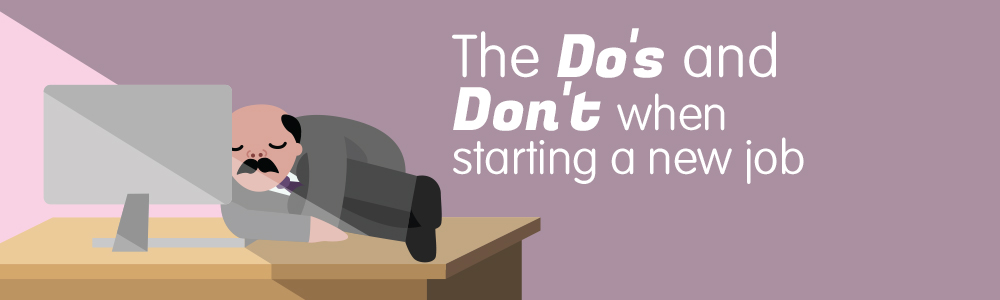 The Dos And Don'ts Of Starting a New Job