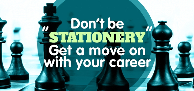 Don't Be 'Stationery' – Get A Move On With Your Career