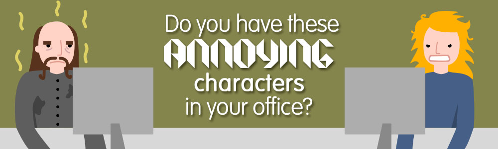 Do You Have These Annoying Characters In Your Office?
