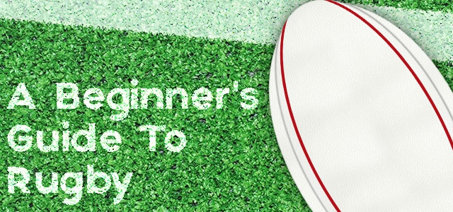 A Beginner's Guide To Rugby