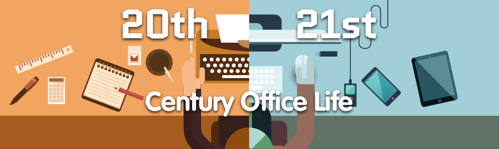 20th Century Vs. 21st Century Office Life