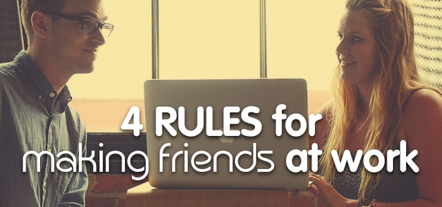 4 Rules For Making Friends In The Office