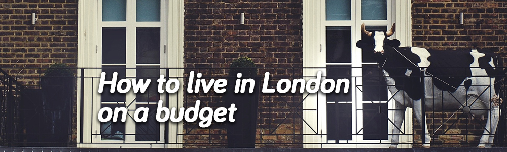 How To Live In London On A Budget