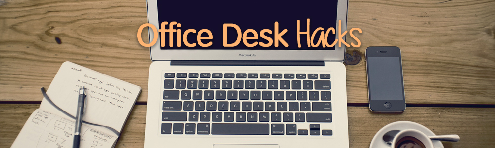 Office Desk Hacks