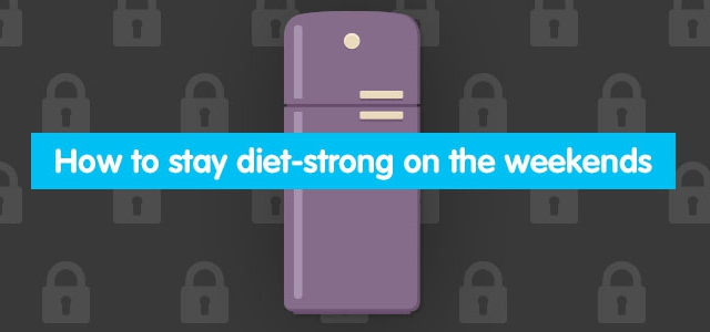 How To Stay Diet-Strong On Weekends