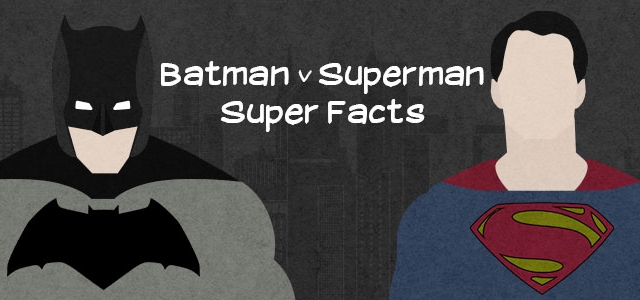 Batman v Superman: Super Facts and Trivia