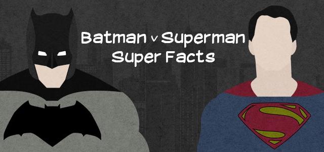 Batman v Superman: Super Facts and Trivia