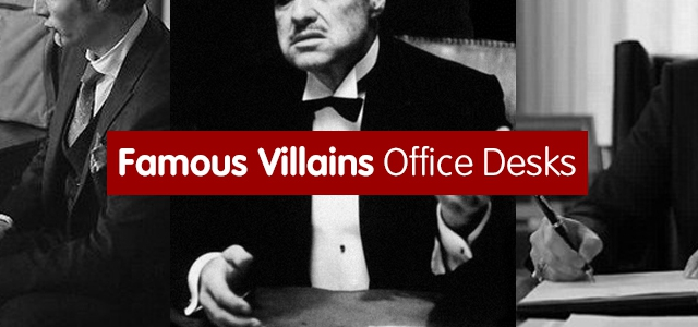 Famous Villains And Their Infamous Desks
