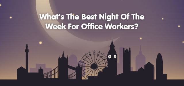 Best Night Out Of The Week For Office Workers?