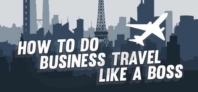 How to do business travel like a boss