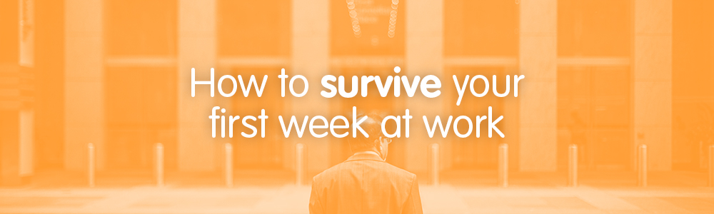 How to survive your first week at work