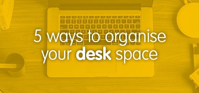 5 ways to organise your desk space
