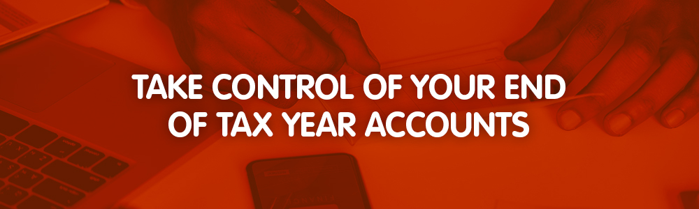 Take control of your end of tax year accounts
