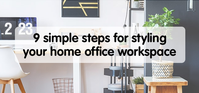 9 simple tips for styling your home office workspace