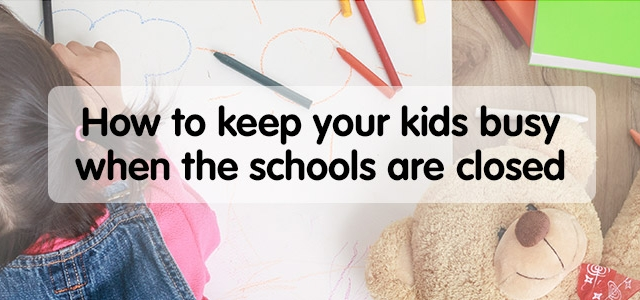 How to keep your kids busy when the schools are closed