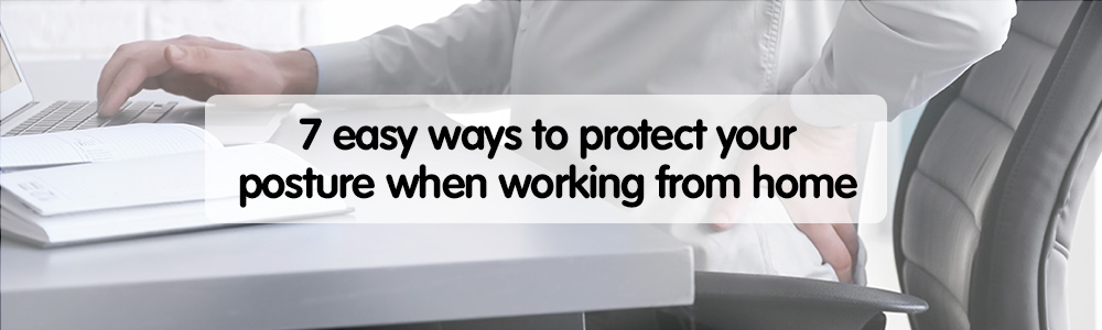 7 easy ways to protect your posture when working from home
