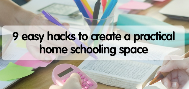9 easy hacks to create a practical home schooling space